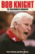 Bob Knight : The Unauthorized Biography